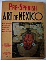 PRE-SPANISH ART OF MEXICO INSTITUTO NACIONAL DE ANTROPOLOGIA E HISTORIA 2nd EDITION 1946