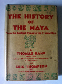 The History of the Maya by Thomas Gann and Eric Thompson, 1931. First Edition.