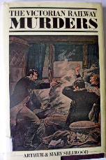 THE VICTORIAN RAILWAY MURDERS BY ARTHUR & MARY SELLWOOD 1979.