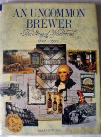 An Uncommon Brewer The Story of Whitbread 1742-1992 by Berry Ritchie.