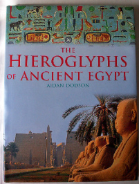 The Hieroglyphs of Ancient Egypt by Aidan Dodson.  SOLD  05.01.2014.