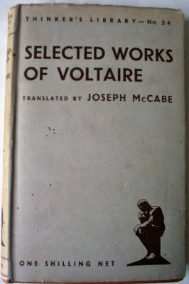 Selected works of Voltaire, translated by Joseph McCabe. The Thinker's Libr