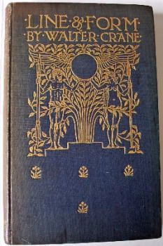 Line & Form by Walter Crane, Published by George Bell & Sons, 1900.  SOLD 26.07.2019