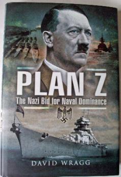 Plan Z, The Nazi Bid for Naval Dominance by David Wragg, 2008.  SOLD  13.11.2014.