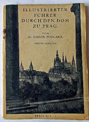 Illustrierter Fuhrer Durch Den Dom Zu Prag von Dr. Anton Podlaha, 1925.