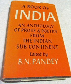 A Book of India. An Anthology of Prose and Poetry from the Indian Sub-Continent, edited by B. N. Pandey. 1965. First Edition.