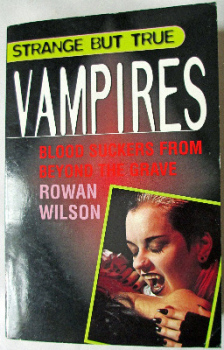 Strange but True, Vampires, Blood Suckers from beyond the Grave, by Rowan Wilson, 1997.