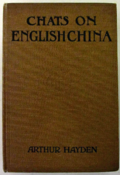 Chats on English China by Arthur Hayden, published by T. Fisher Unwin Ltd., 4th Edition, 1926.