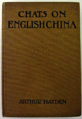 Chats on English China by Arthur Hayden, published by T. Fisher Unwin Ltd.,