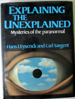 Explaining the Unexplained, Mysteries of the Paranormal by Hans J. Eysenck and Carl Sargent. Weidenfeld and Nicolson. 1st Edn 1982.  SOLD 14.10. 2014.