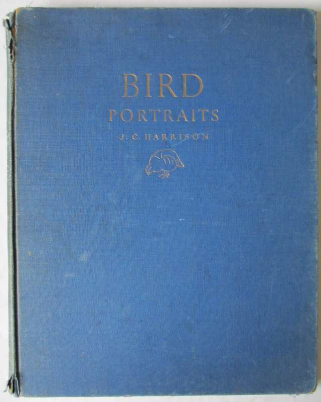 Bird Portraits. A Book of Sketches and Paintings by J.C. Harrison. First Edition 1949.