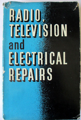 Radio Television and Electrical Repairs, illustrated, by Roy C. Norris, Odh
