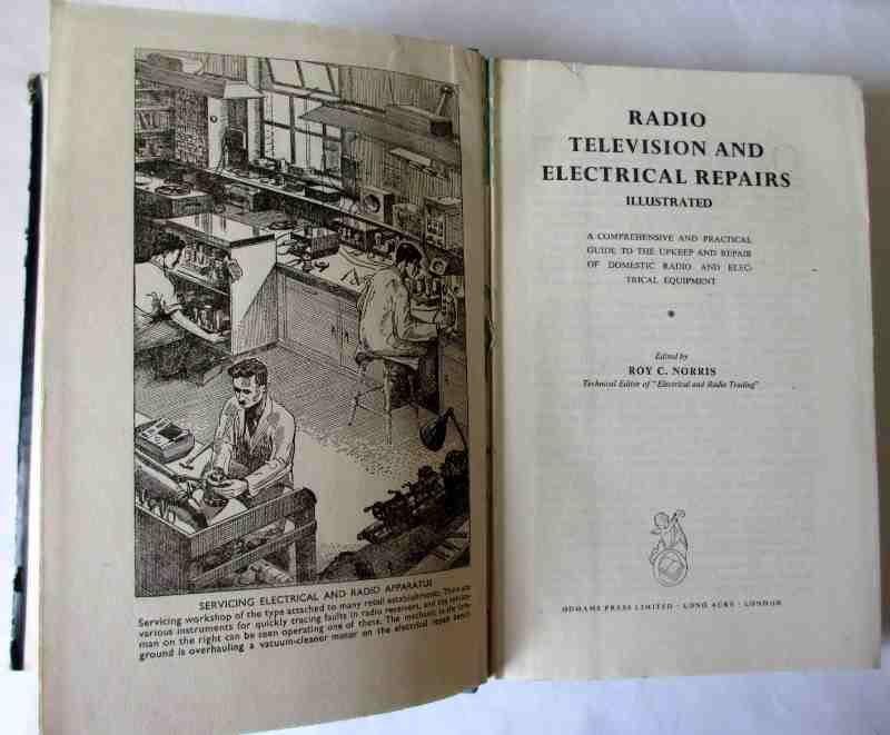 Radio, Television and Electrical Repairs, Illustrated, Edited by Roy C. Norris. Odhams Press 1948. First Edition.