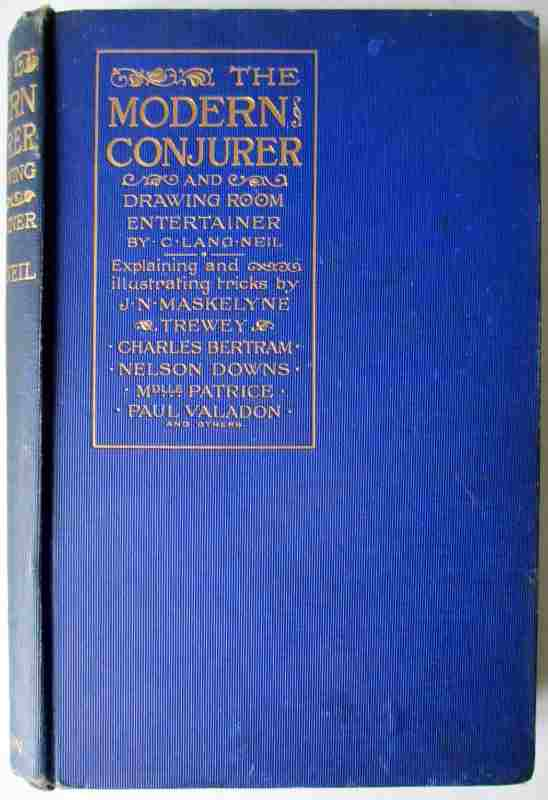 The Modern Conjurer and Drawing Room Entertainer by C. Lang Neil. Published by C. Arthur Pearson Ltd., 1903. First Edition.