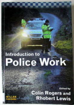 Introduction to Police Work, edited by Colin Rogers & Rhobert Lewis, Willan Publishing, 2007.  SOLD.