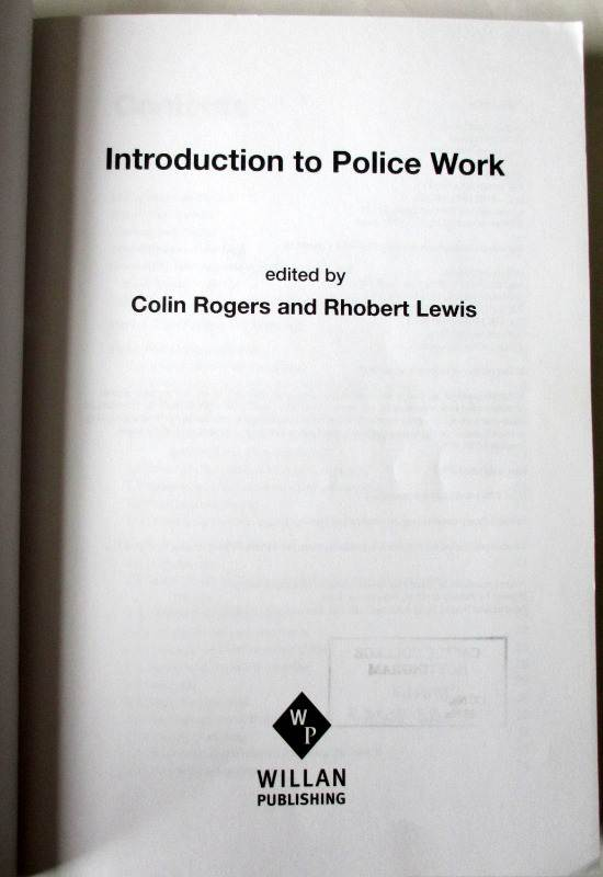 Introduction to Police Work edited by Colin Rogers & Rhobert Lewis Willan Publishing, First Edition, 2007. Title page.