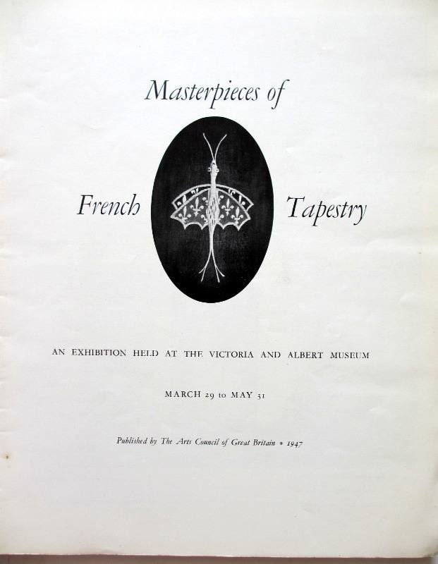 Masterpieces of French Tapestry, an exhibition held at The Victoria and Albert Museum March 29 - May 31, Published by The Arts Council of Great Britain 1947. Title page.