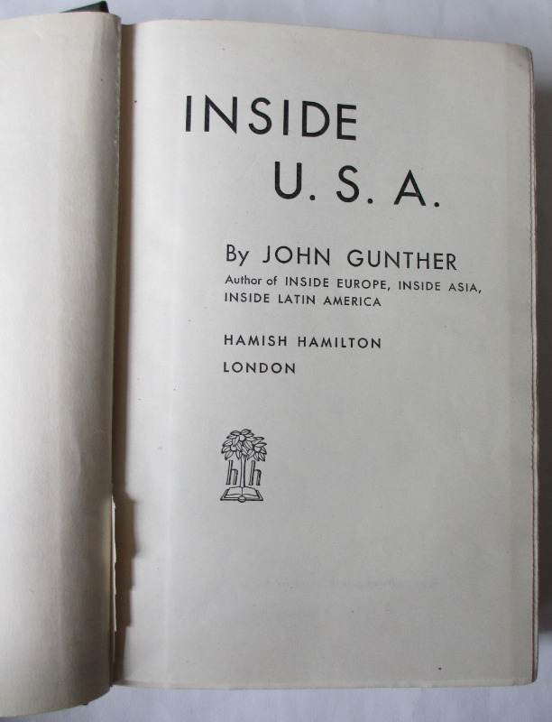 Inside U.S.A. by John Gunther, Published by Hamish Hamilton, 1947. First Edition. Title page with facing pp missing.