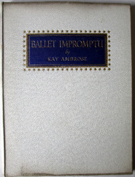Ballet Impromptu by Kay Ambrose, Golden Galley Press Ltd., London. 1946. 1st Edition.   SOLD.