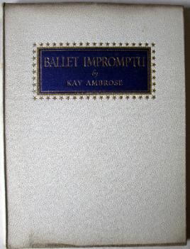 Ballet Impromptu by Kay Ambrose, Golden Galley Press Ltd., London. 1946. 1st Edition.   SOLD.