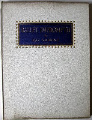 Ballet Impromptu by Kay Ambrose, Golden Galley Press Ltd., London. 1946. 1s