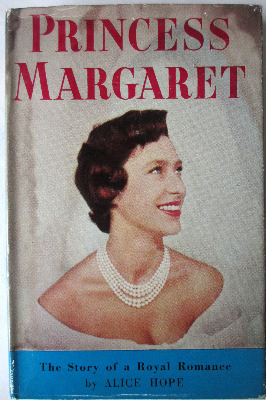 Princess Margaret, The Story of a Royal Romance, by Alice Hope. 1955. First