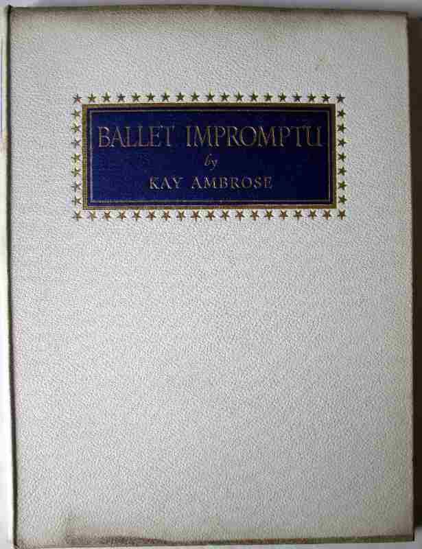 Ballet Impromptu by Kay Ambrose, Golden Galley Press Ltd., 1946.