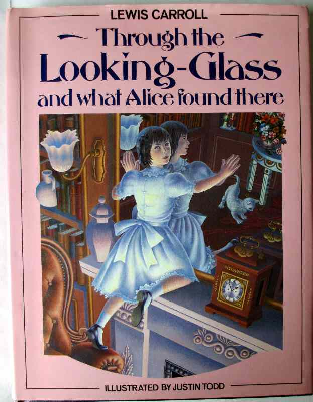 Through the Looking-Glass and what Alice found there by Lewis Carroll, illustrated by Justin Todd, 1986.