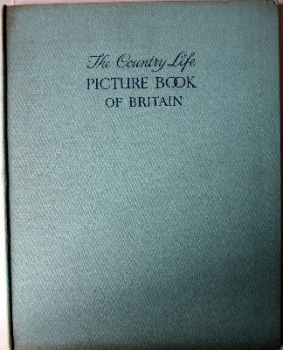 The Country Life Picture Book of Britain, Country Life Ltd., London, 1937. First Edition.  SOLD 26.06.2013.