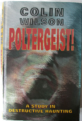 Poltergeist, A study in Destructive Haunting, by Colin Wilson, Caxton Edns.