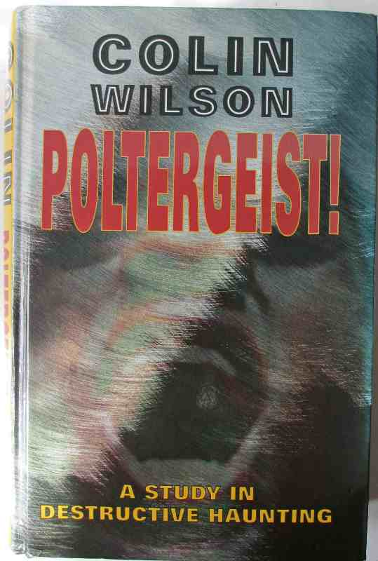 Poltergeist, A Study in Destructive Haunting, by Colin Wilson, 2000.