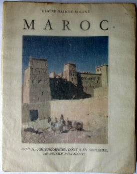 Maroc by Claire Sainte-Soline, photographs by Rudolf Pestalozzi, Pierre Cailler, 1954. 1st Edition.