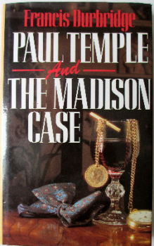 Paul Temple and the Madison Case by Francis Durbridge, Hodder & Stoughton, 1988.   SOLD.