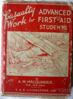 Casualty Work for Advanced First-Aid students by A.W. MacQuarrie, 1944. 1st Edition.