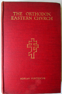 The Orthodox Eastern Church by Adrian Fortesque, Ph.D., D.D. 1907. First Ed
