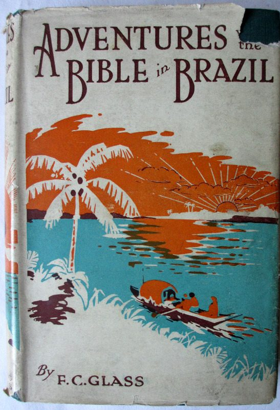 Adventures with the Bible in Brazil by F.C. Glass, c1923, 1st Edition.
