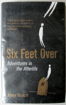 Six Feet Over, Adventures in the Afterlife, by Mary Roach, Canongate Books