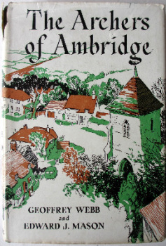 The Archers of Ambridge by Geoffrey Webb and Edward J. Mason. First Edition 1954.  SOLD 26.11.2014.