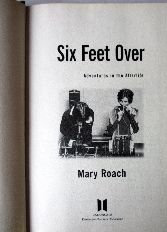 Six Feet Over by Mary Roach, Canongate Books Ltd., 2007.