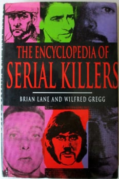 The Encyclopedia of Serial Killers by Brian Lane and Wilfred Gregg, Headline, 1992. 1st Edition.