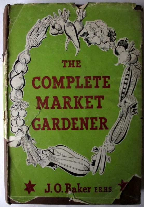 The Complete Market Gardener by J.O. Baker, 1949. 1st Edition.