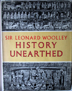 History Unearthed. A Survey of 18 Archaeological Sites, by Sir Leonard Woolley, 1958. 1st Edition.