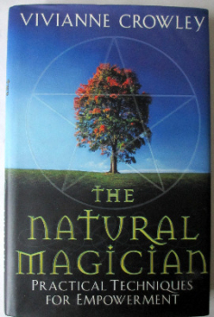 The Natural Magician, Practical Techniques of Empowerment by Vivianne Crowley, 2003.  SOLD  26.02.2014.