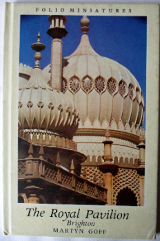 The Royal Pavilion Brighton, Folio Miniatures, by Martyn Goff. 1976 1st Edition.  SOLD  27.06.2014.