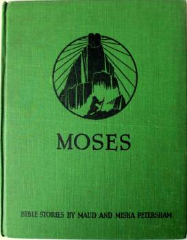 Moses, From the Story Told in the Old Testament by Maud & Miska Petersham, 1938.