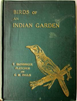 Birds of an Indian Garden by T. Bainbrigge Fletcher, Illustrated by C.M. Inglis. Calcutta, 1936, 2nd Edition.  SOLD  02.04.2016.