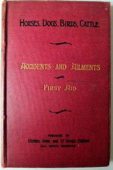 Horses, Dogs, Birds, Cattle. Accidents & Ailments. First Aid, by Elliman, Sons., 1906.