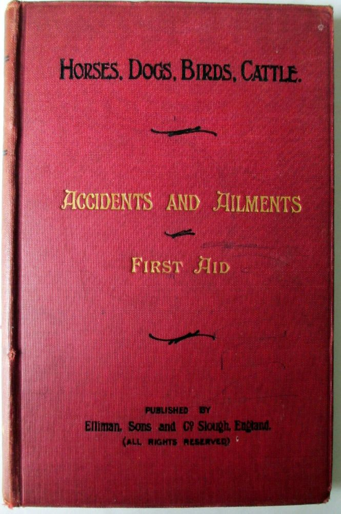 Horses, Dogs, Birds, Cattle. Accidents & Ailments. First Aid, by Elliman, S