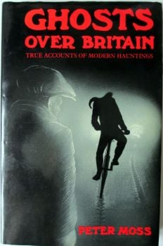 Ghosts Over Britain by Peter Moss 1977. Ist Edition.