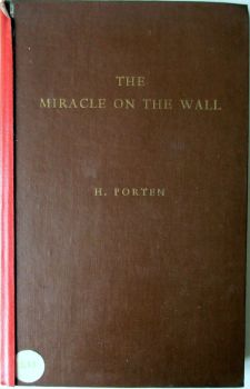 The Miracle on the Wall. A Revelation of Life after Death by H. Porten, 1954. First Edition.